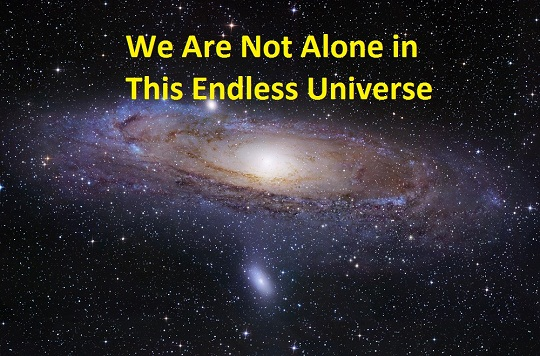 We are not alone in this endless Universe