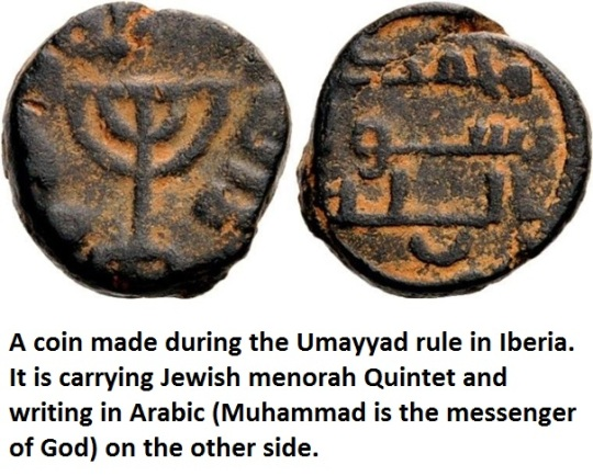 A coin made during the Umayyad rule in Iberia. It is carrying Jewish menorah Quintet and writing in Arabic (Muhammad is the messenger of God) on the other side.
