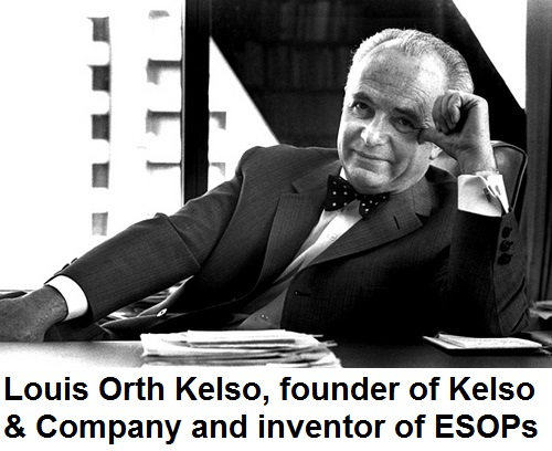 Louis Orth Kelso, founder of Kelso & Company and inventor of ESOPs