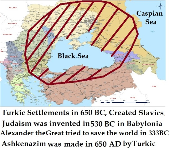 Turkic Settlements in 650 BC, Created Slavic, before Judaism was invented in 530BC in Babylonia and Ashkenazim made in 650AD