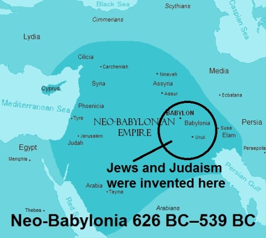 Neo-Babylonia 626 BC–539 BC where Judaism, Jews, and Hebrew were invented